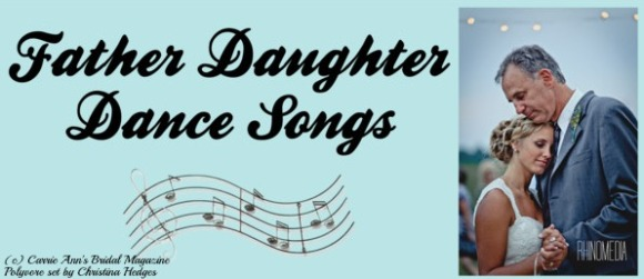 Father Daughter Dance Songs, Lauren Pardee, Carrie Ann's Bridal Magazine, Music, Wedding Songs, DJ